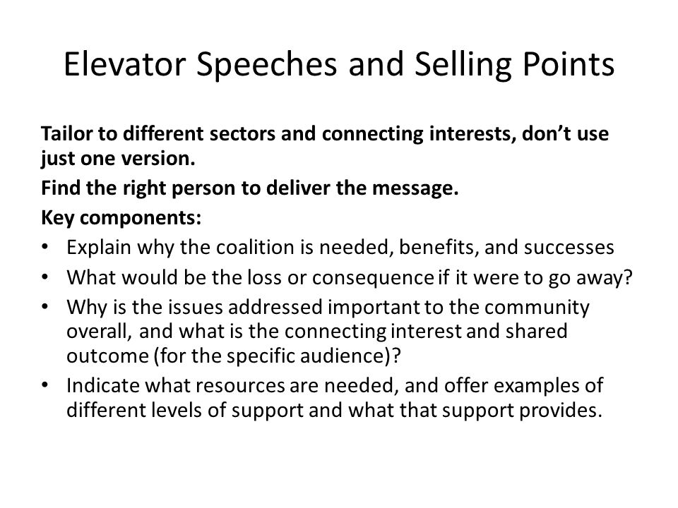 Elevator Speeches and Selling Points Tailor to different sectors and connecting interests, don't use just one version.