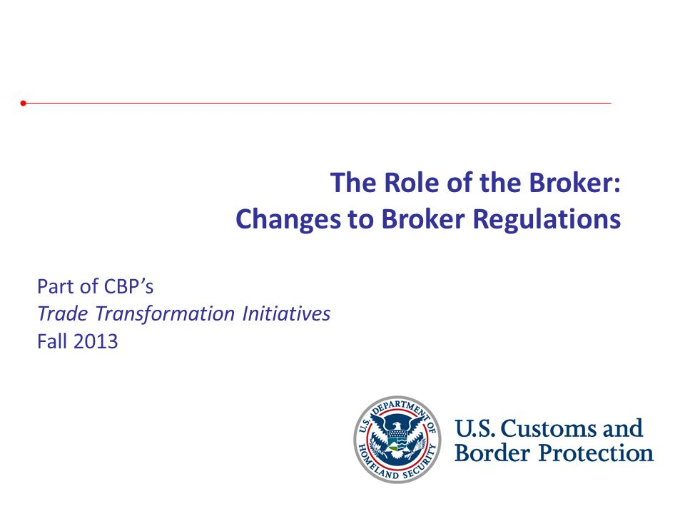 Websites and communication tools Questions/Comments/Concerns related to the regulatory rewrite, email us at RoleoftheBroker@cbp.dhs.gov Questions/Comments/Concerns related to general broker management, email us at BrokerManagement@cbp.dhs.gov Our Broker Management website: http://www.cbp.gov/xp/cgov/trade/trade_programs/broker/ Our trade transformation website: www.cbp.gov/xp/cgov/trade/trade_transformation/