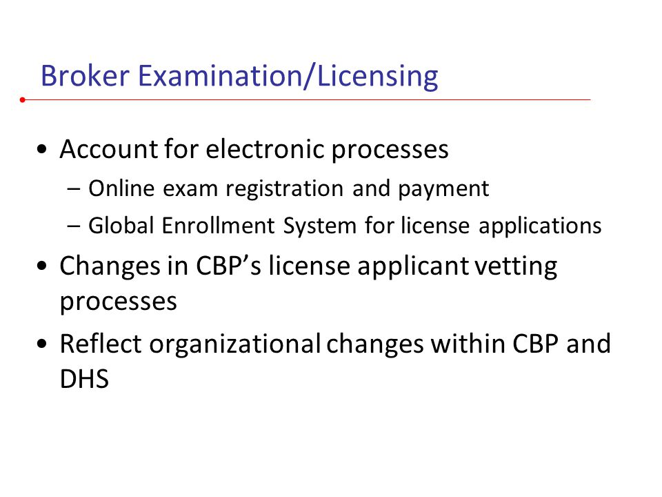 Broker Examination/Licensing Account for electronic processes –Online exam registration and payment –Global Enrollment System for license applications