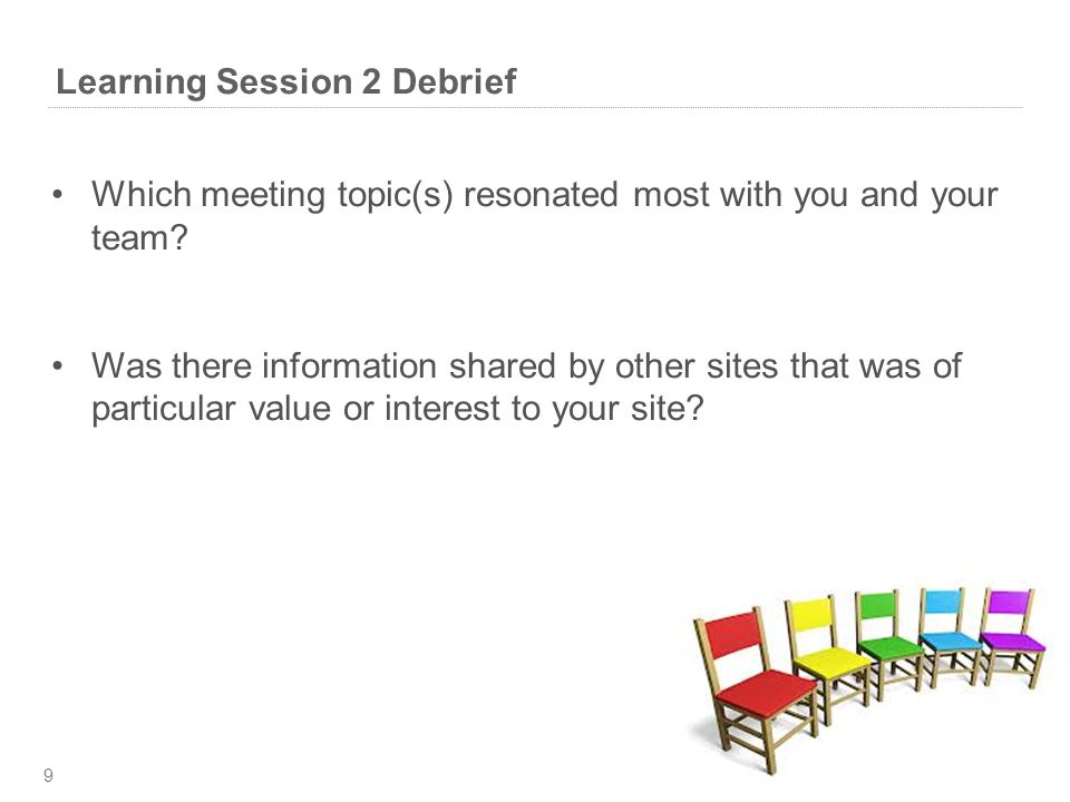 Learning Session 2 Debrief 9 Which meeting topic(s) resonated most with you and your team.