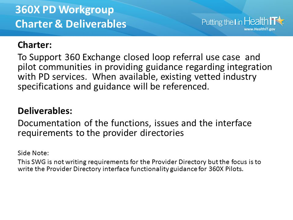 360X PD Workgroup Charter & Deliverables Charter: To Support 360 Exchange closed loop referral use case and pilot communities in providing guidance regarding integration with PD services.