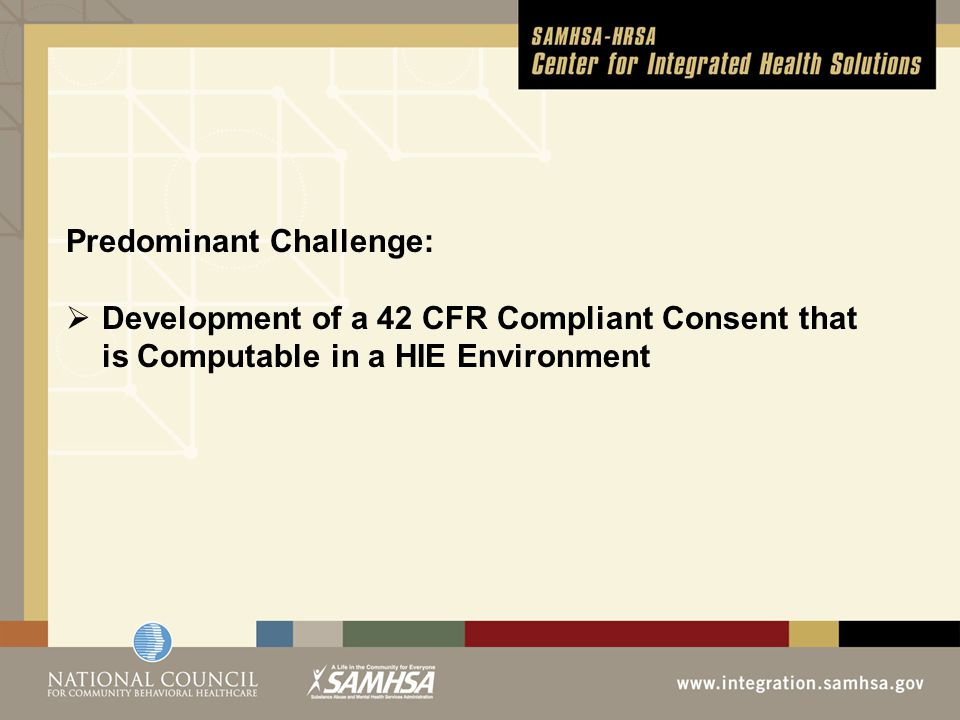 Predominant Challenge:  Development of a 42 CFR Compliant Consent that is Computable in a HIE Environment