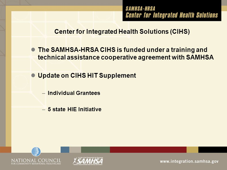 HIE Supplement  Coordination with other Federal Programs & Initiatives  Coordinating Activities with  HL7 Behavioral Health CCD Workgroup  ONC's Standards and Interoperability Framework Transitions of Care Workgroup  ONC's Standards and Interoperability Framework Data Segmentation Workgroup  ONCs State Health Policy Consortium Project (RTI Initiative) for behavioral health data sharing  AL, FL, KY, NE, NM, MI Plus other states  Other states are also participating: CO; NY; UT
