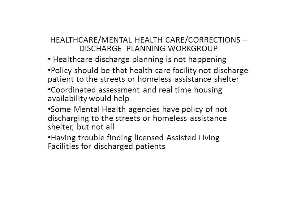 HEALTHCARE/MENTAL HEALTH CARE/CORRECTIONS – DISCHARGE PLANNING WORKGROUP CONT.