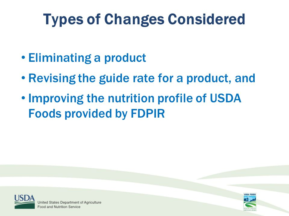 Eliminating a product Revising the guide rate for a product, and Improving the nutrition profile of USDA Foods provided by FDPIR Types of Changes Considered