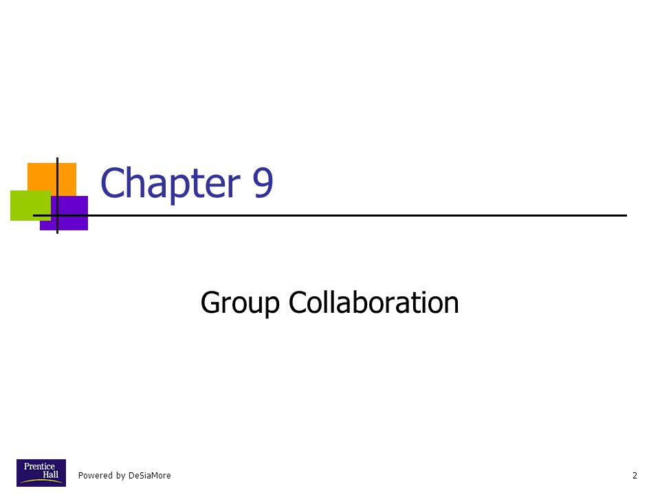 Powered by DeSiaMore13 Characteristics of Group Collaboration (cont'd.) Collaboration tools Voice mail Faxes Overnight deliveries E-Mail Regular mail Conference calls Meetings