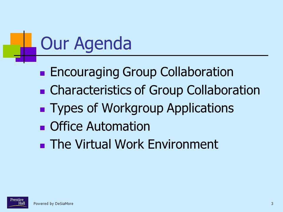 Powered by DeSiaMore44 Summary Encouraging Group Collaboration Characteristics of Group Collaboration Types of Workgroup Applications Office Automation The Virtual Work Environment