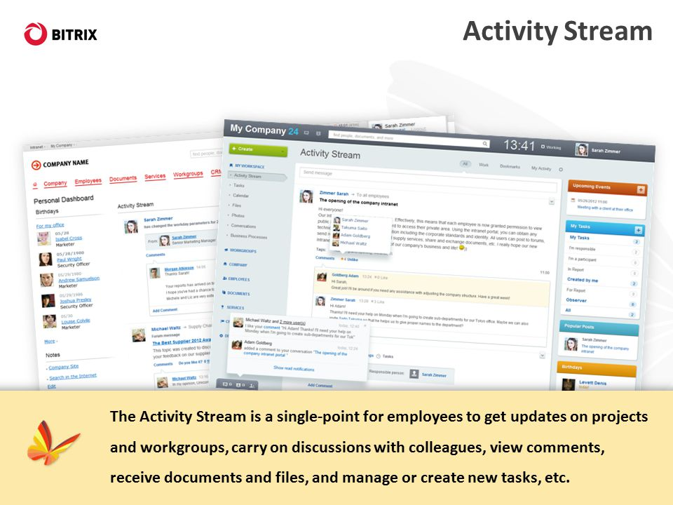 Activity Stream The Activity Stream is a single-point for employees to get updates on projects and workgroups, carry on discussions with colleagues, view comments, receive documents and files, and manage or create new tasks, etc.