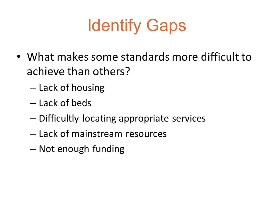 Identify Gaps What makes some standards more difficult to achieve than others.