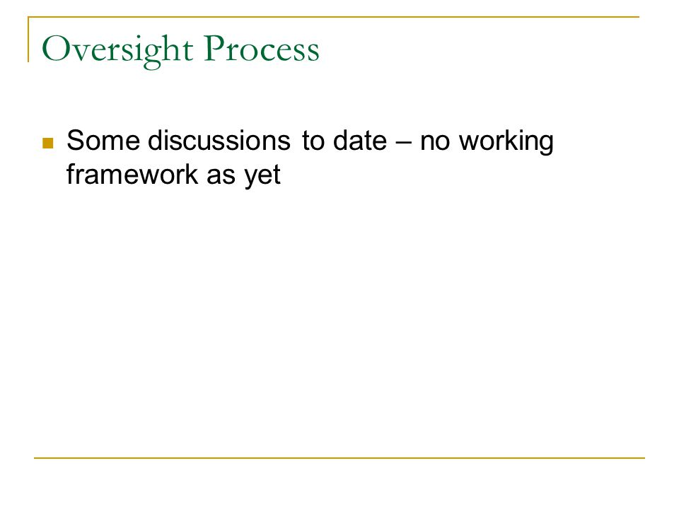 Oversight Process Some discussions to date – no working framework as yet