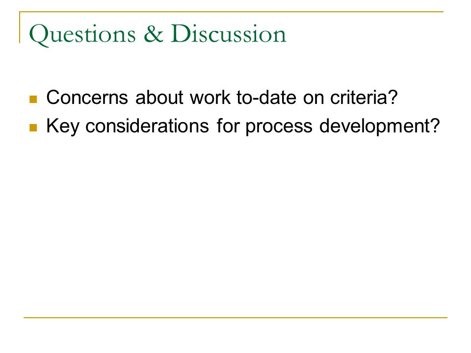 Questions & Discussion Concerns about work to-date on criteria.