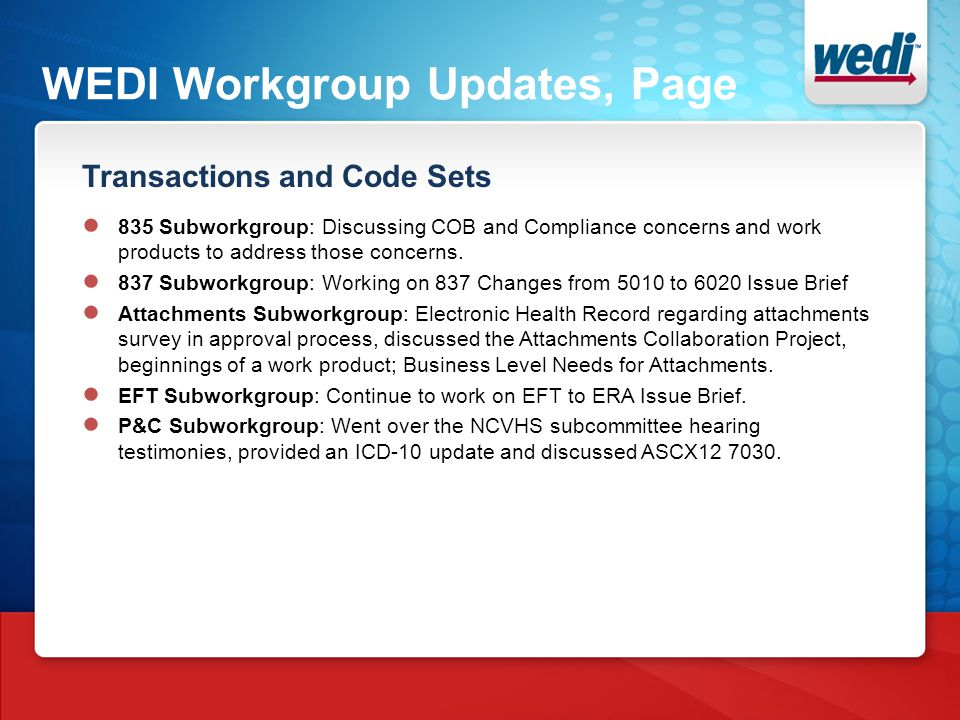 WEDI Workgroup Updates, Page Transactions and Code Sets ● 835 Subworkgroup: Discussing COB and Compliance concerns and work products to address those concerns.
