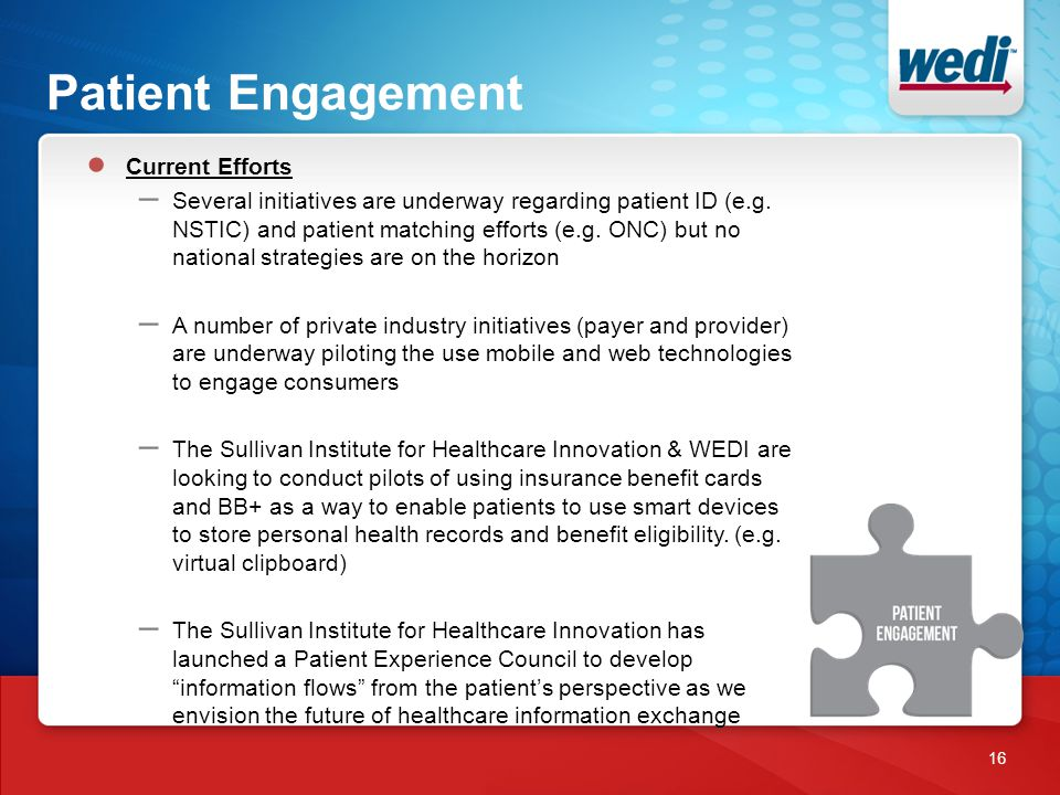Patient Engagement 16 ● Current Efforts – Several initiatives are underway regarding patient ID (e.g.