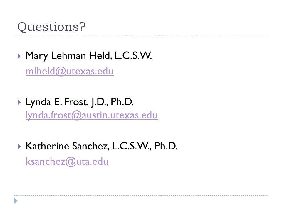 Questions?  Mary Lehman Held, L.C.S.W. mlheld@utexas.edu  Lynda E. Frost, J.D., Ph.D. lynda.frost@austin.utexas.edu lynda.frost@austin.utexas.edu 