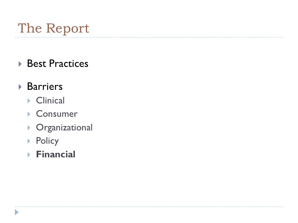 The Report  Best Practices  Barriers  Clinical  Consumer  Organizational  Policy  Financial