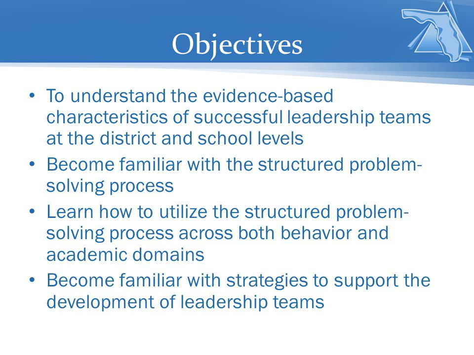 Objectives To understand the evidence-based characteristics of successful leadership teams at the district and school levels Become familiar with the