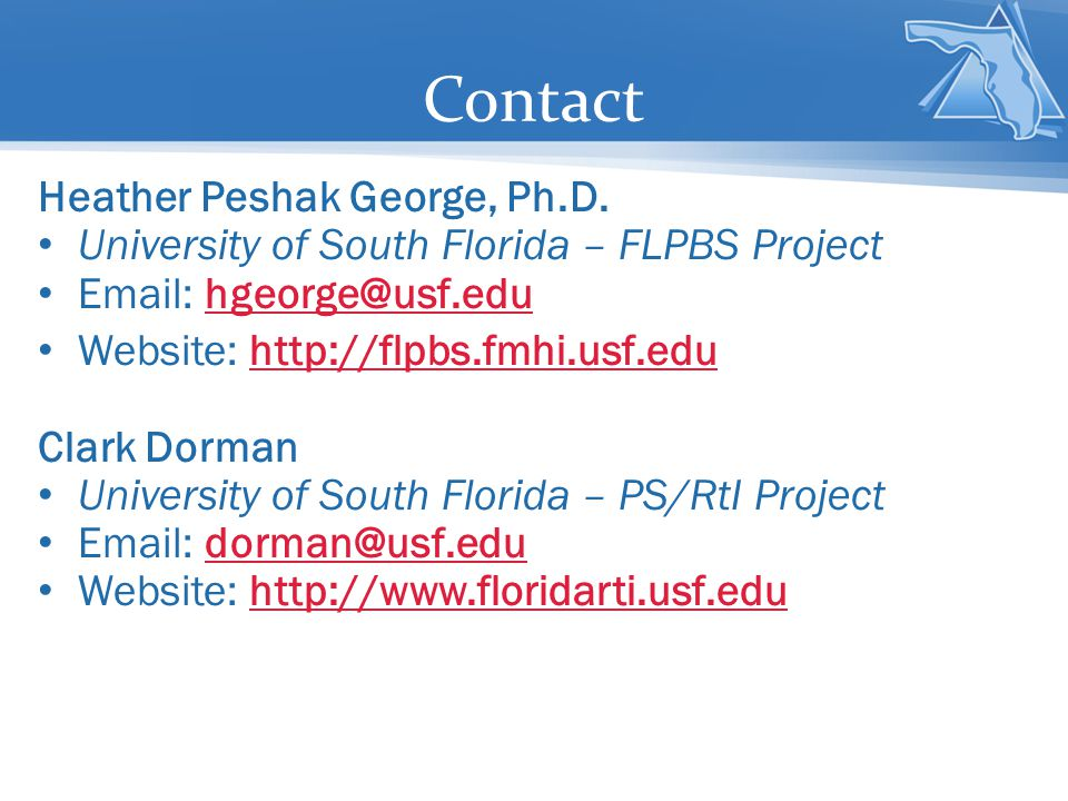 Contact Heather Peshak George, Ph.D. University of South Florida – FLPBS Project Email: hgeorge@usf.edu Website: http://flpbs.fmhi.usf.eduhttp://flpbs
