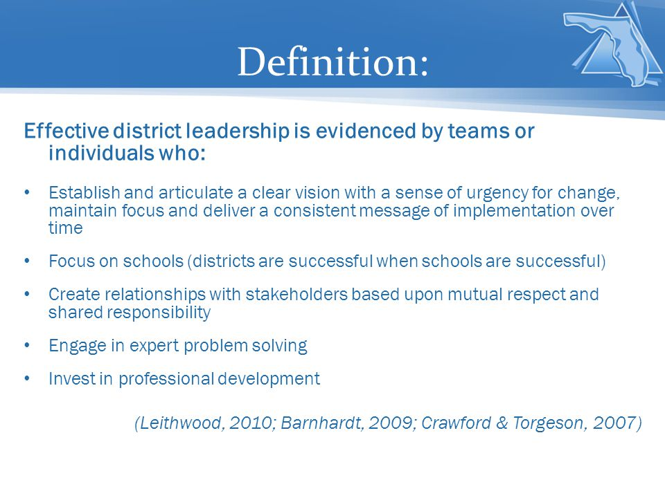 Definition: Effective district leadership is evidenced by teams or individuals who: Establish and articulate a clear vision with a sense of urgency fo