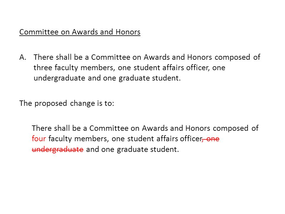 Committee on Awards and Honors A.There shall be a Committee on Awards and Honors composed of three faculty members, one student affairs officer, one undergraduate and one graduate student.