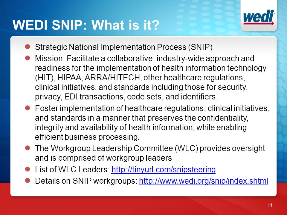 WEDI SNIP: What is it? 11 ● Strategic National Implementation Process (SNIP) ● Mission: Facilitate a collaborative, industry-wide approach and readine