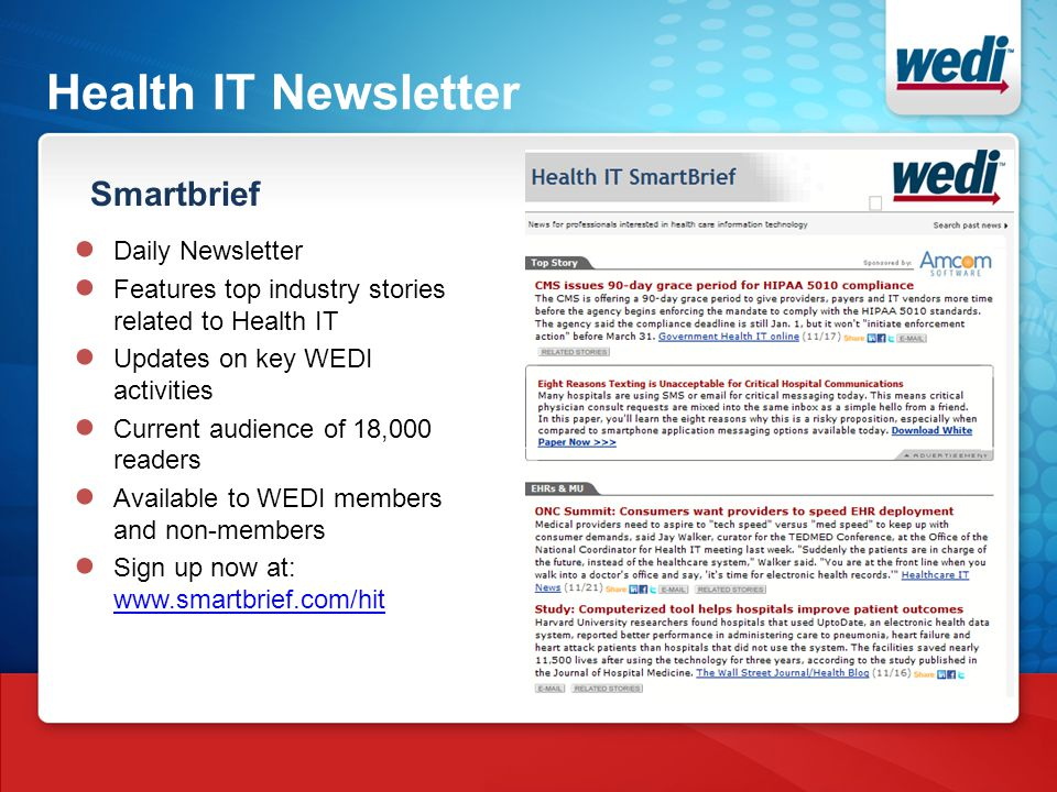 Health IT Newsletter Smartbrief ● Daily Newsletter ● Features top industry stories related to Health IT ● Updates on key WEDI activities ● Current aud