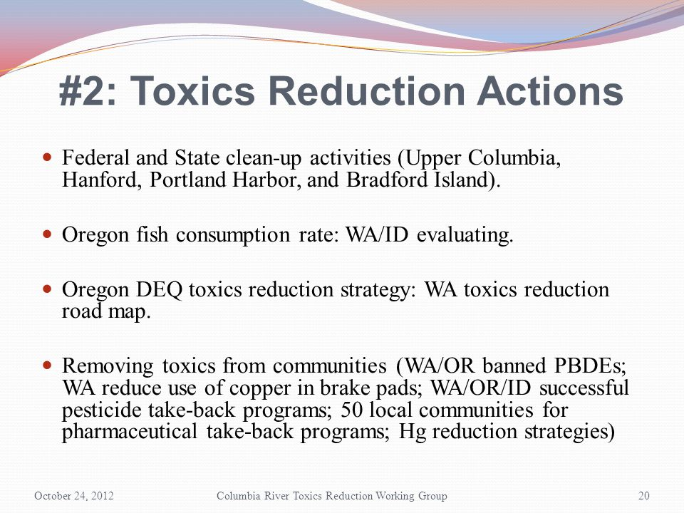 #2: Toxics Reduction Actions Federal and State clean-up activities (Upper Columbia, Hanford, Portland Harbor, and Bradford Island).