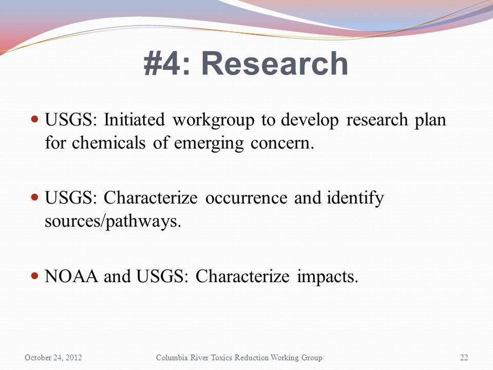 #4: Research USGS: Initiated workgroup to develop research plan for chemicals of emerging concern. USGS: Characterize occurrence and identify sources/