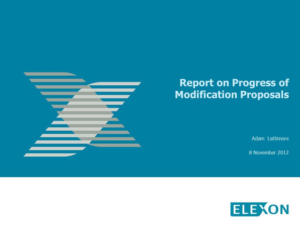 Report on Progress of Modification Proposals Adam Lattimore 8 November 2012