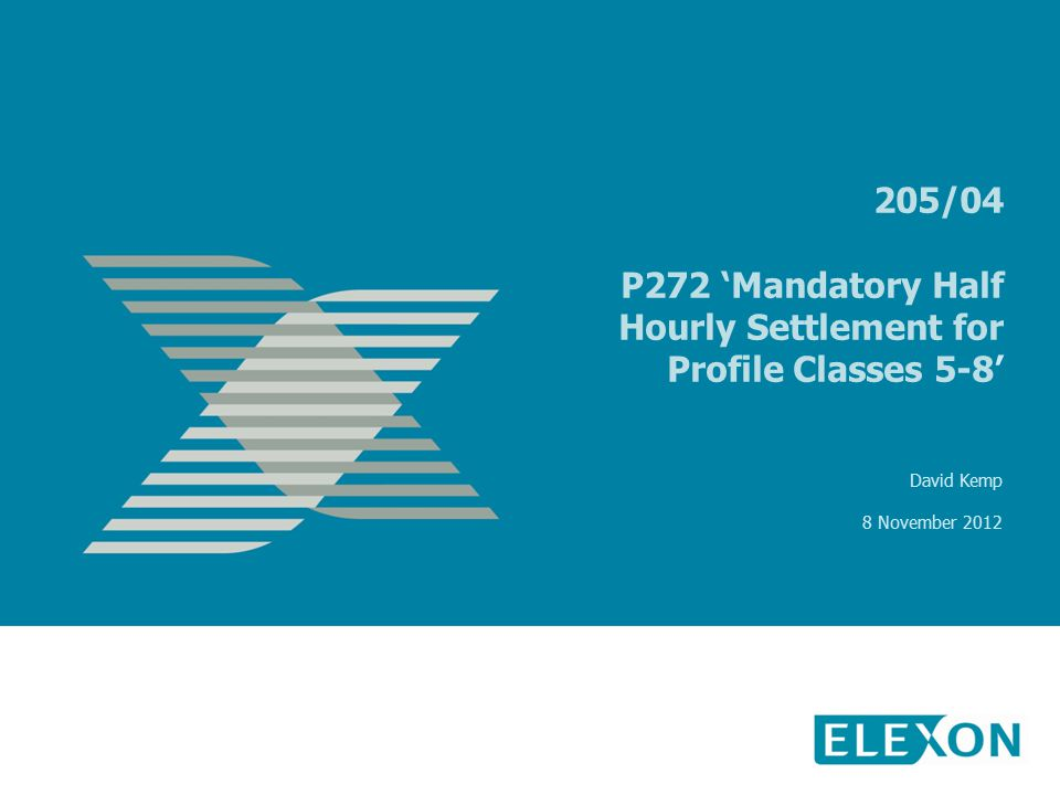 205/04 P272 'Mandatory Half Hourly Settlement for Profile Classes 5-8' David Kemp 8 November 2012