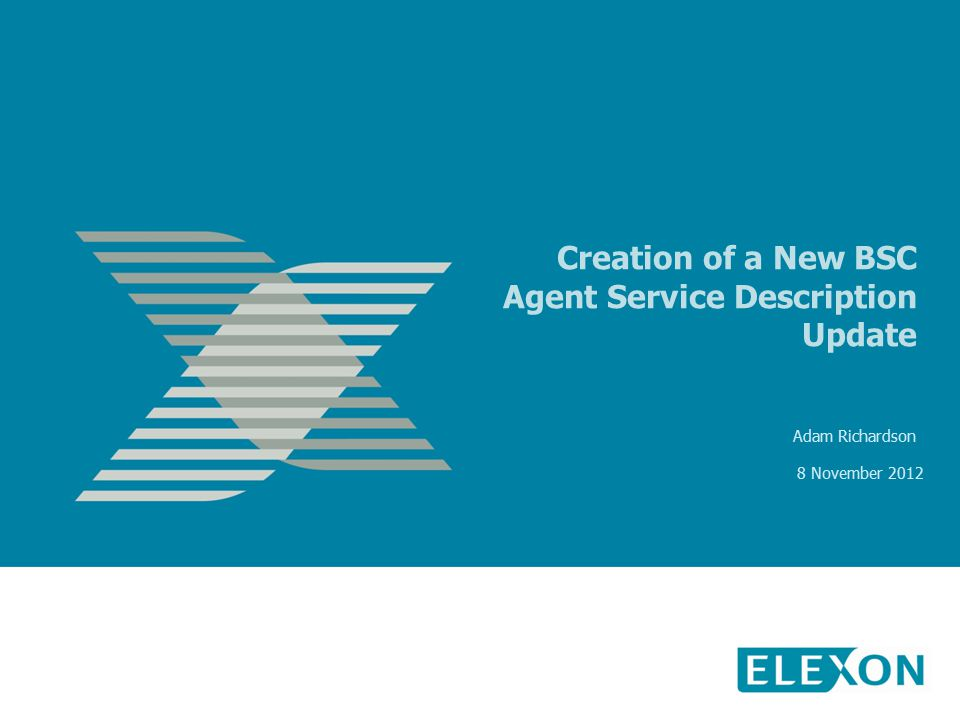 Creation of a New BSC Agent Service Description Update Adam Richardson 8 November 2012