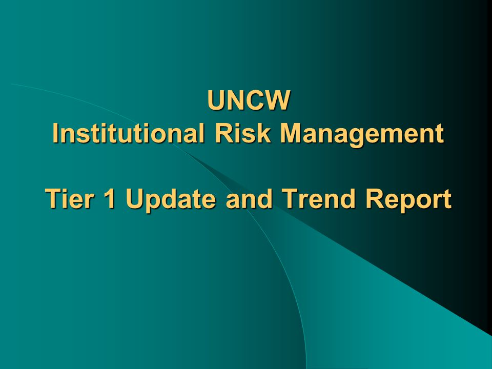 UNCW Institutional Risk Management Tier 1 Update and Trend Report
