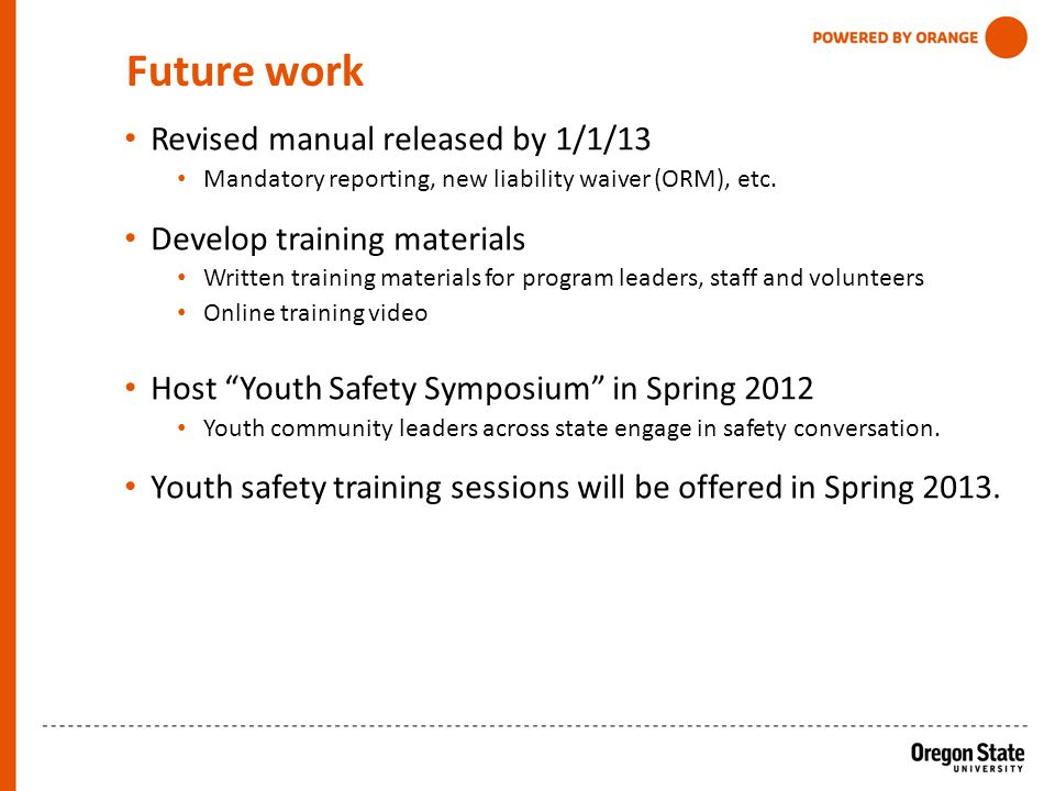 Future work Revised manual released by 1/1/13 Mandatory reporting, new liability waiver (ORM), etc.