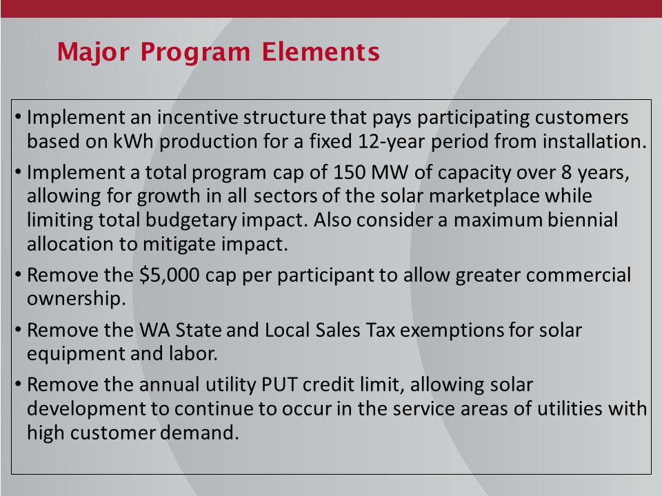 Major Program Elements Implement an incentive structure that pays participating customers based on kWh production for a fixed 12-year period from installation.