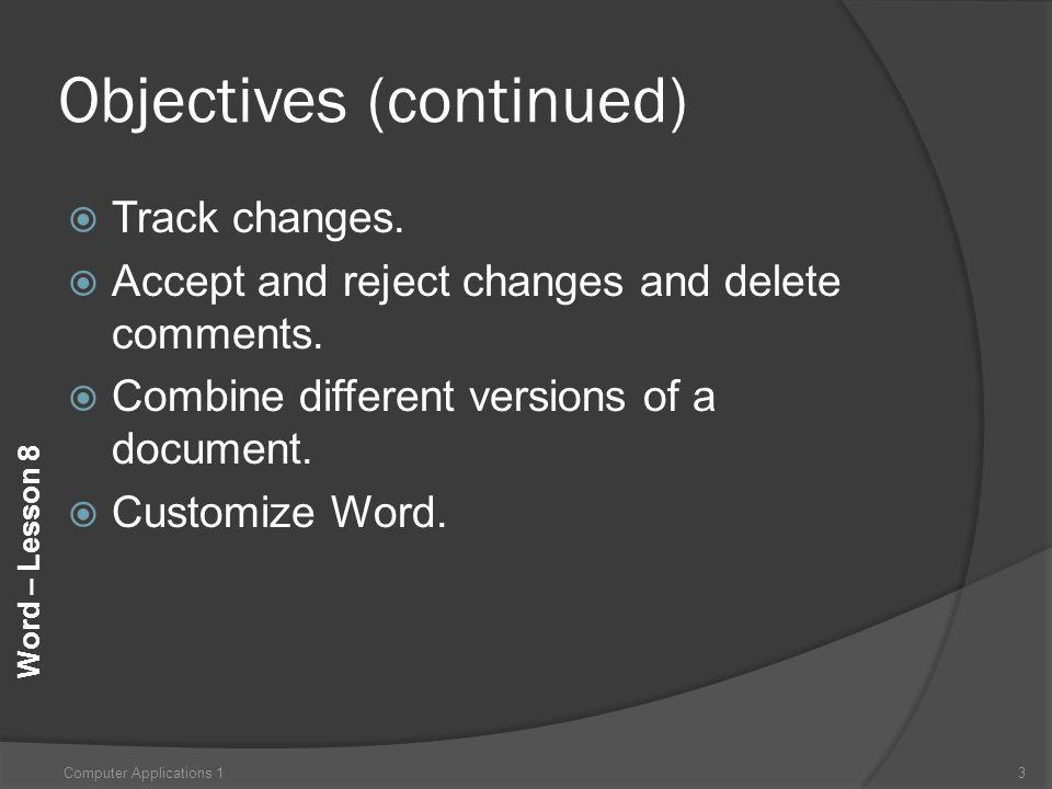 Word – Lesson 8 Objectives (continued)  Track changes.