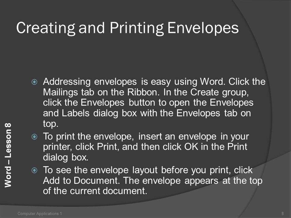 Word – Lesson 8 Creating and Printing Envelopes  Addressing envelopes is easy using Word.