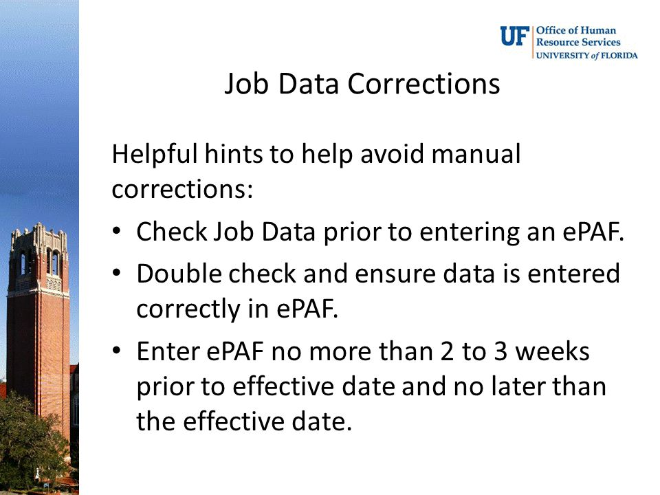 Job Data Corrections Helpful hints to help avoid manual corrections: Check Job Data prior to entering an ePAF.