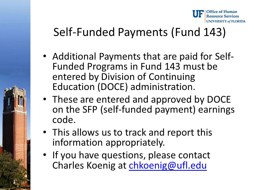 Self-Funded Payments (Fund 143) Additional Payments that are paid for Self- Funded Programs in Fund 143 must be entered by Division of Continuing Education (DOCE) administration.