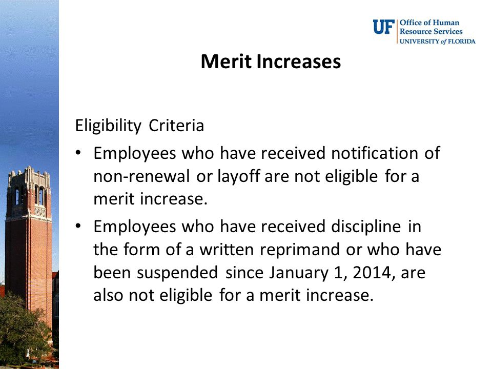 Merit Increases Eligibility Criteria Employees who have received notification of non-renewal or layoff are not eligible for a merit increase.