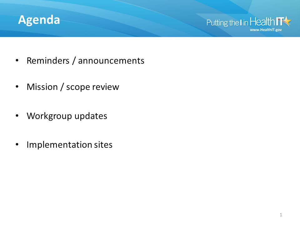 Reminders / announcements Mission / scope review Workgroup updates Implementation sites 1 Agenda