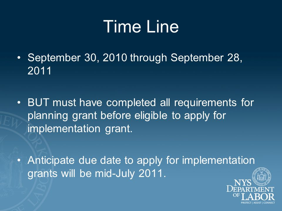 Time Line September 30, 2010 through September 28, 2011 BUT must have completed all requirements for planning grant before eligible to apply for implementation grant.