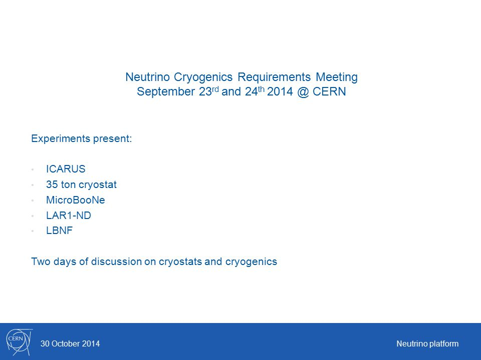 30 October 2014Neutrino platform Neutrino Cryogenics Requirements Meeting September 23 rd and 24 th 2014 @ CERN Experiments present: ICARUS 35 ton cry