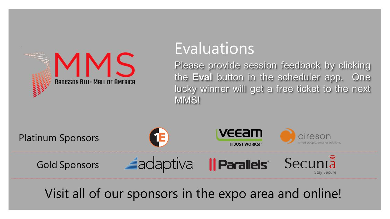 Evaluations Please provide session feedback by clicking the Eval button in the scheduler app. One lucky winner will get a free ticket to the next MMS!