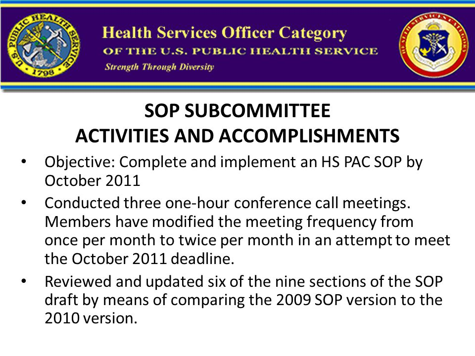 SOP SUBCOMMITTEE ACTIVITIES AND ACCOMPLISHMENTS Objective: Complete and implement an HS PAC SOP by October 2011 Conducted three one-hour conference call meetings.