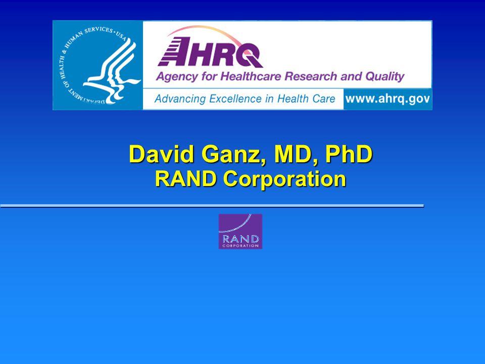 David Ganz, MD, PhD RAND Corporation