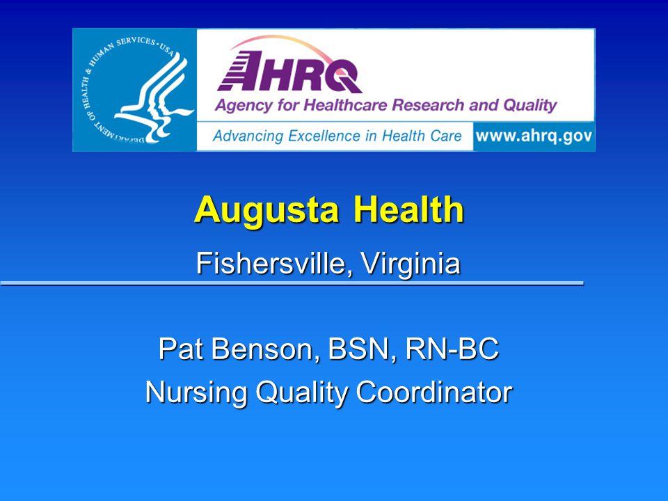 Augusta Health Fishersville, Virginia Pat Benson, BSN, RN-BC Nursing Quality Coordinator