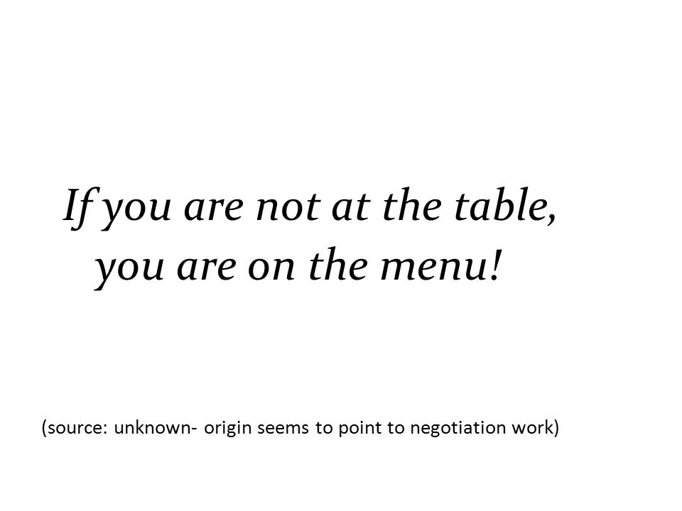 If you are not at the table, you are on the menu.