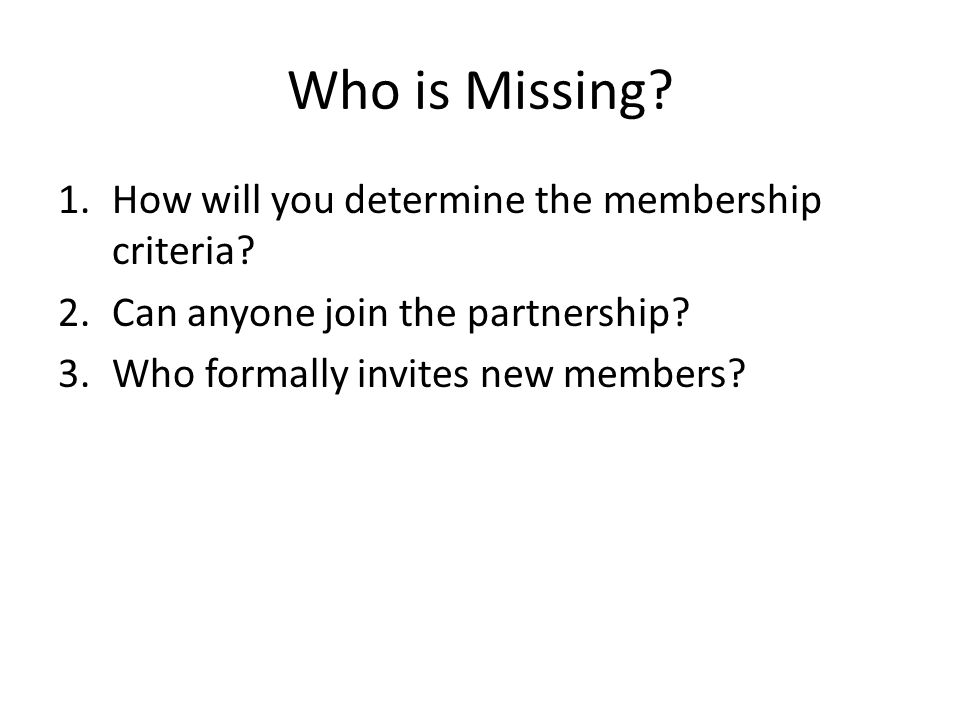 Who is Missing. 1.How will you determine the membership criteria.