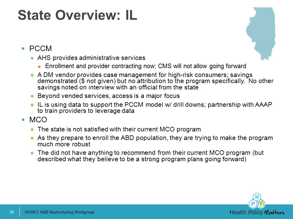  PCCM ●AHS provides administrative services ► Enrollment and provider contracting now; CMS will not allow going forward ●A DM vendor provides case management for high-risk consumers; savings demonstrated ($ not given) but no attribution to the program specifically.