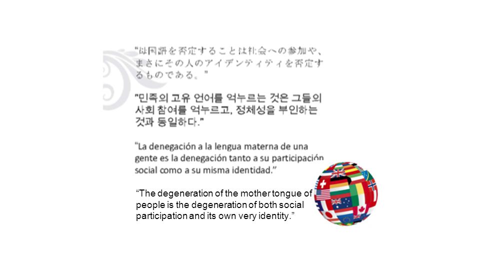 """""""The degeneration of the mother tongue of people is the degeneration of both social participation and its own very identity."""""""