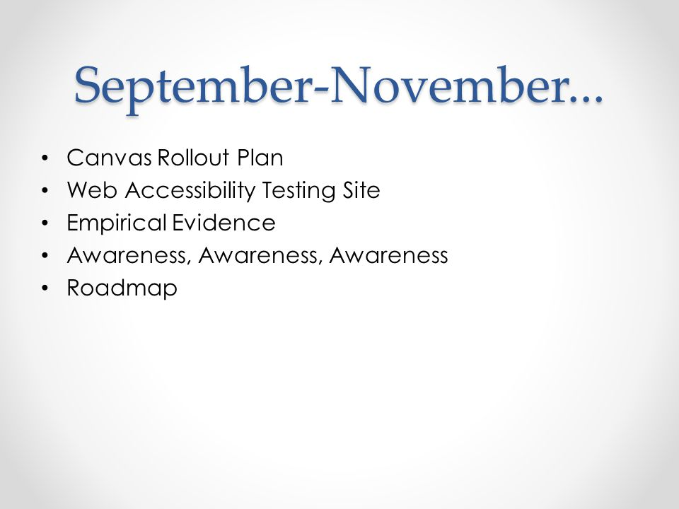 September-November... Canvas Rollout Plan Web Accessibility Testing Site Empirical Evidence Awareness, Awareness, Awareness Roadmap